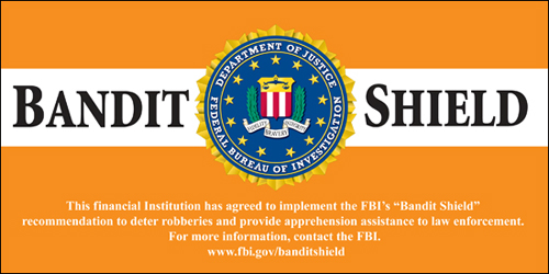 "This financial institution has agreed to implement the ""FBI's Banded Shield"" recommendations to deter robbers and provide apprehension assistance to law enforcement. For more information, contact the FBI. www.fbi.gov/banditshield"
