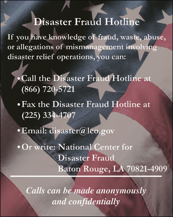 For a copy of this poster/business card, call or e-mail the National Center for Disaster Fraud using the contact information above.